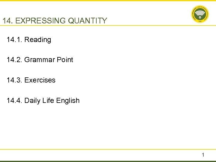 14. EXPRESSING QUANTITY 14. 1. Reading 14. 2. Grammar Point 14. 3. Exercises 14.
