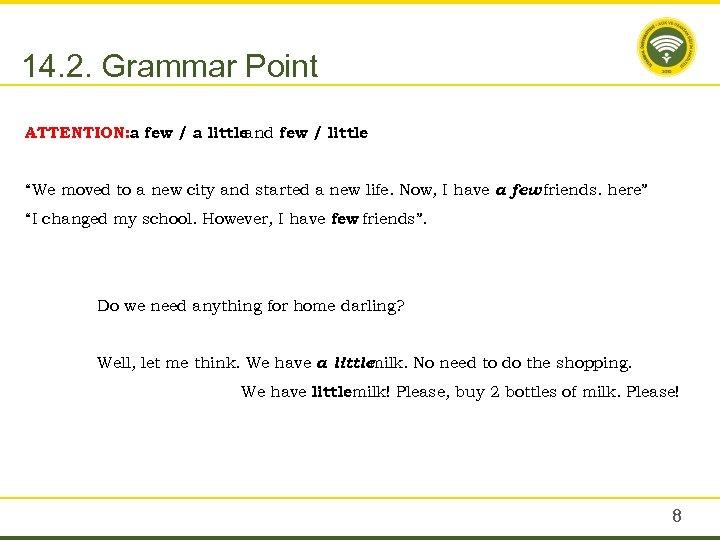 14. 2. Grammar Point ATTENTION: a few / a little and few / little
