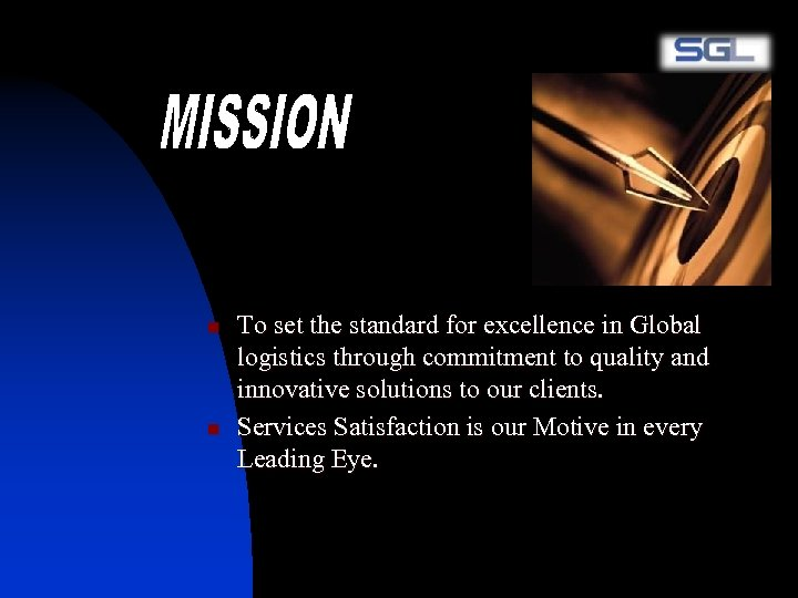 n n To set the standard for excellence in Global logistics through commitment to