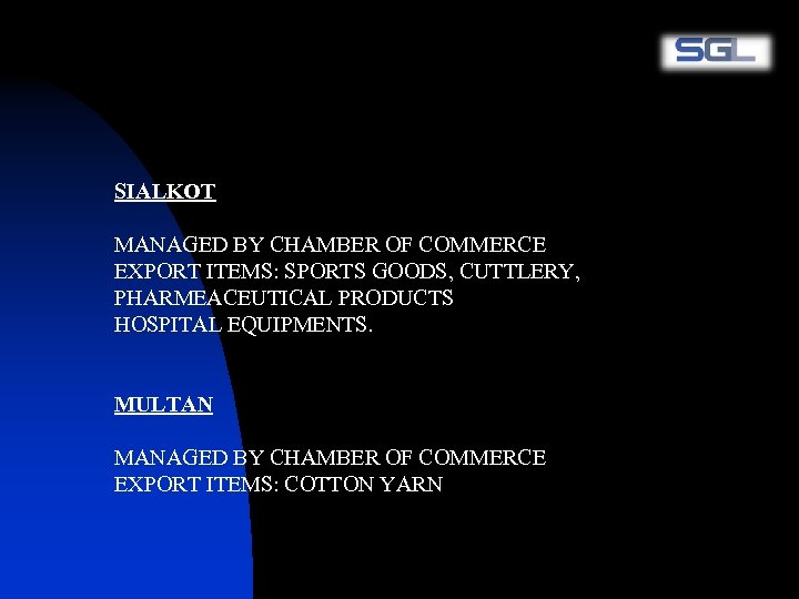 SIALKOT MANAGED BY CHAMBER OF COMMERCE EXPORT ITEMS: SPORTS GOODS, CUTTLERY, PHARMEACEUTICAL PRODUCTS HOSPITAL