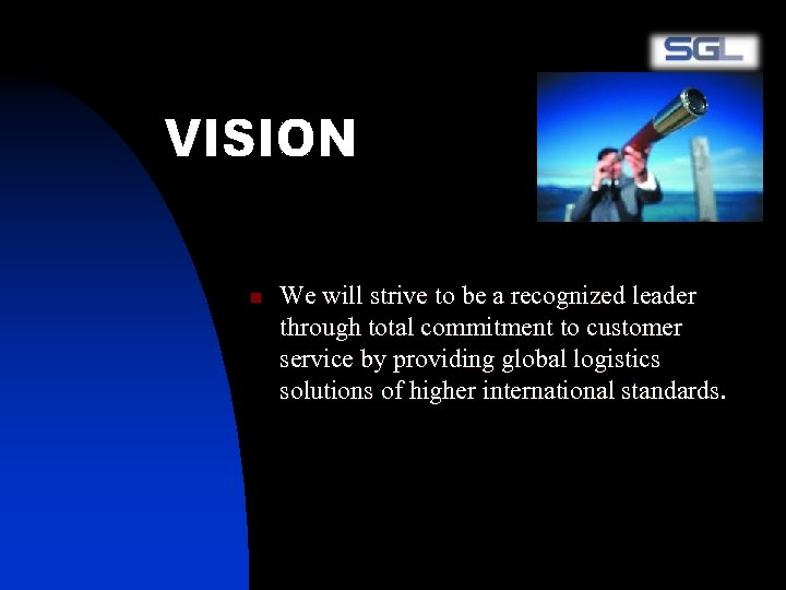 n We will strive to be a recognized leader through total commitment to customer