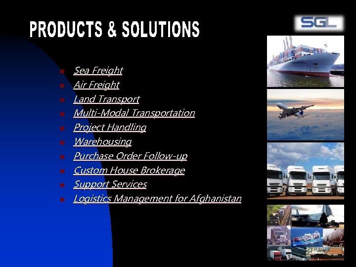 n n n n n Sea Freight Air Freight Land Transport Multi-Modal Transportation Project
