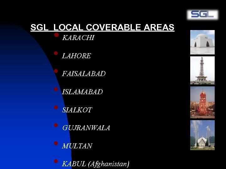 SGL LOCAL COVERABLE AREAS • KARACHI • LAHORE • FAISALABAD • ISLAMABAD • SIALKOT