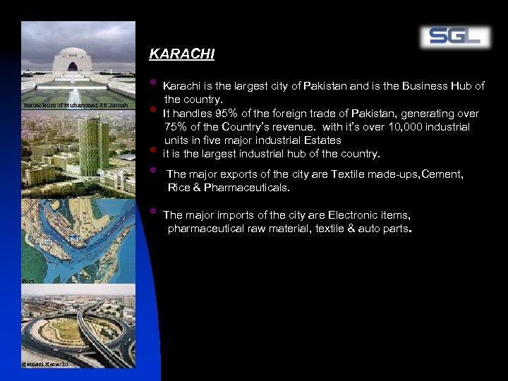 KARACHI Mausoleum of Muhammad Ali Jinnah • Karachi is the largest city of Pakistan