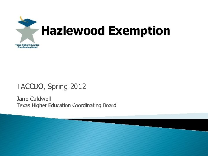 Hazlewood Exemption TACCBO, Spring 2012 Jane Caldwell Texas Higher Education Coordinating Board