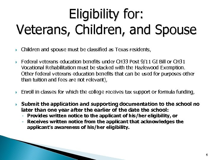 Eligibility for: Veterans, Children, and Spouse Children and spouse must be classified as Texas