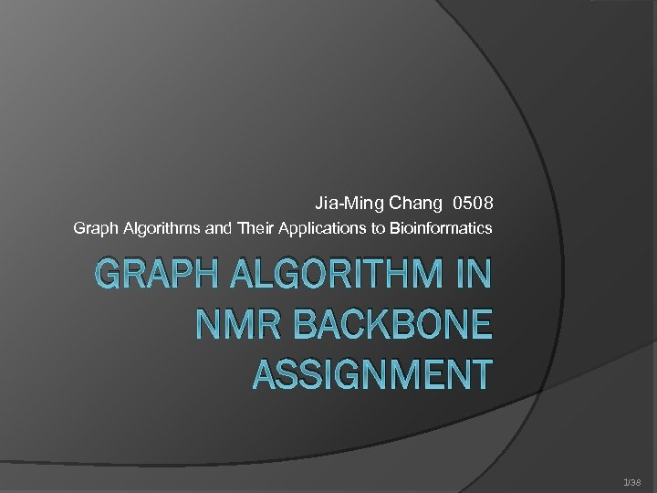 Jia-Ming Chang 0508 Graph Algorithms and Their Applications to Bioinformatics GRAPH ALGORITHM IN NMR