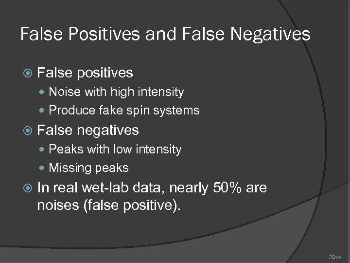 False Positives and False Negatives False positives Noise with high intensity Produce fake spin