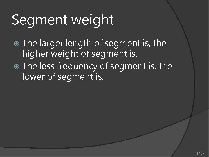 Segment weight The larger length of segment is, the higher weight of segment is.