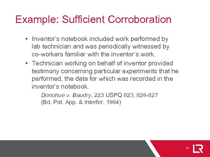 Example: Sufficient Corroboration • Inventor's notebook included work performed by lab technician and was