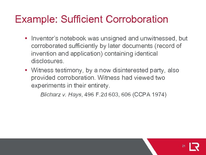 Example: Sufficient Corroboration • Inventor's notebook was unsigned and unwitnessed, but corroborated sufficiently by