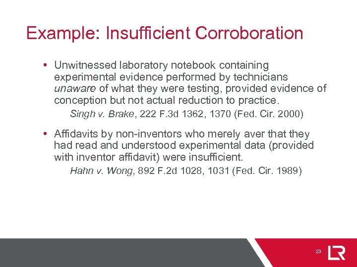 Example: Insufficient Corroboration • Unwitnessed laboratory notebook containing experimental evidence performed by technicians unaware