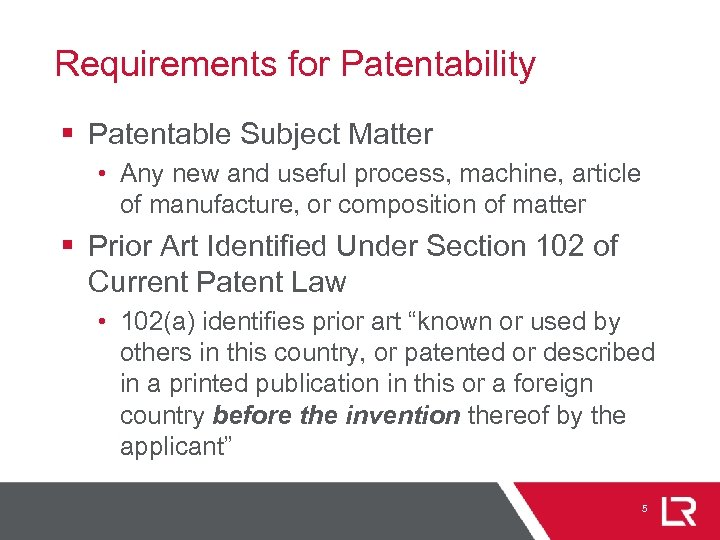 Requirements for Patentability § Patentable Subject Matter • Any new and useful process, machine,