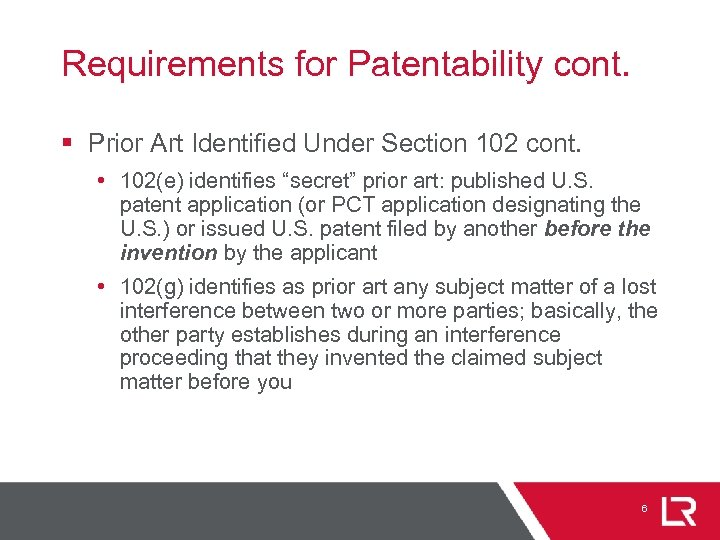 Requirements for Patentability cont. § Prior Art Identified Under Section 102 cont. • 102(e)