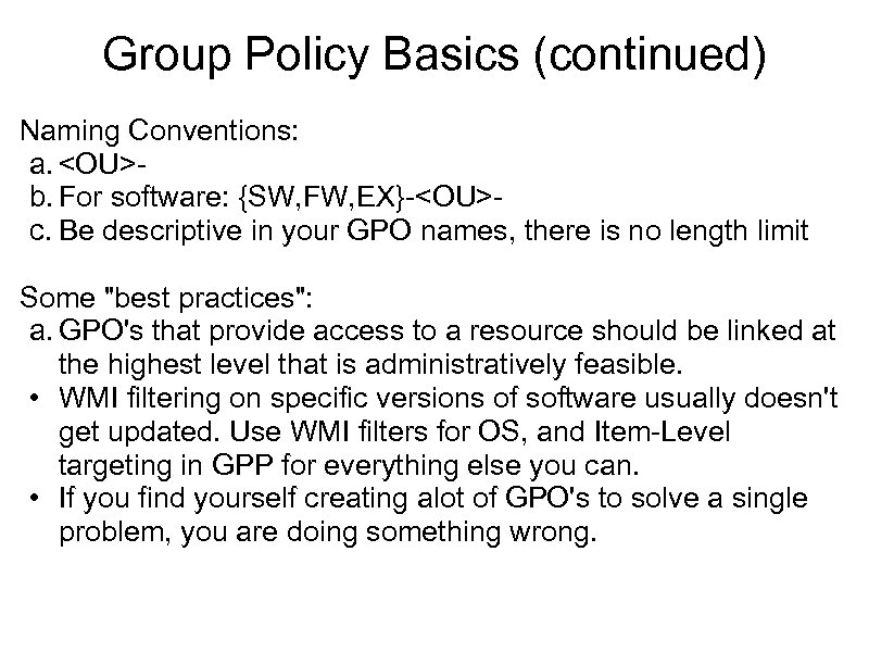 Group Policy Basics (continued) Naming Conventions: a. <OU>b. For software: {SW, FW, EX}-<OU>- c.