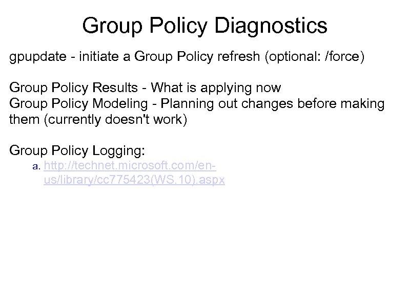 Group Policy Diagnostics gpupdate - initiate a Group Policy refresh (optional: /force) Group Policy