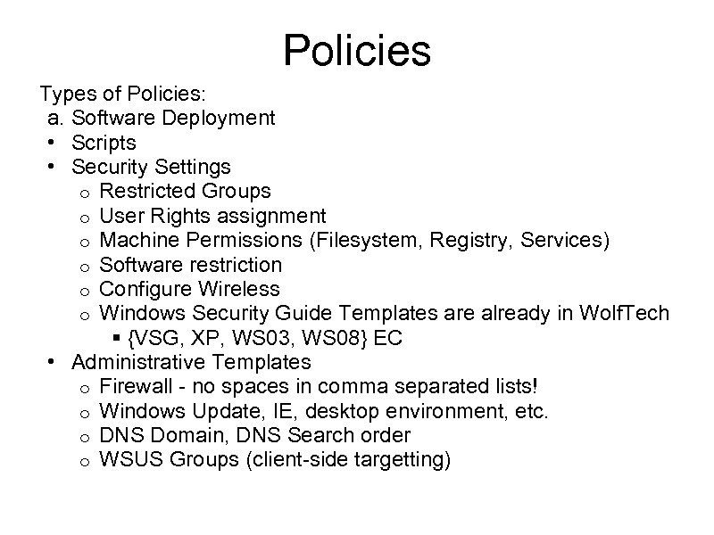 Policies Types of Policies: a. Software Deployment • Scripts • Security Settings o Restricted