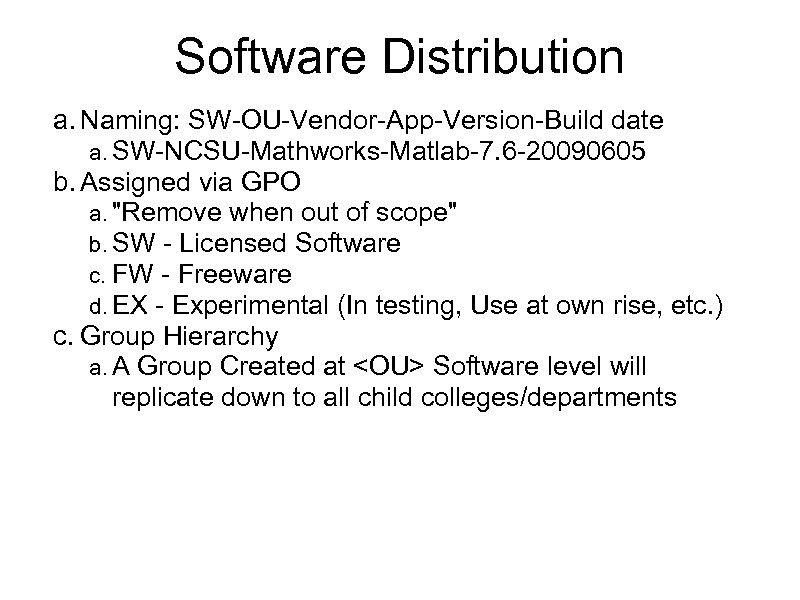 Software Distribution a. Naming: SW-OU-Vendor-App-Version-Build date a. SW-NCSU-Mathworks-Matlab-7. 6 -20090605 b. Assigned via GPO