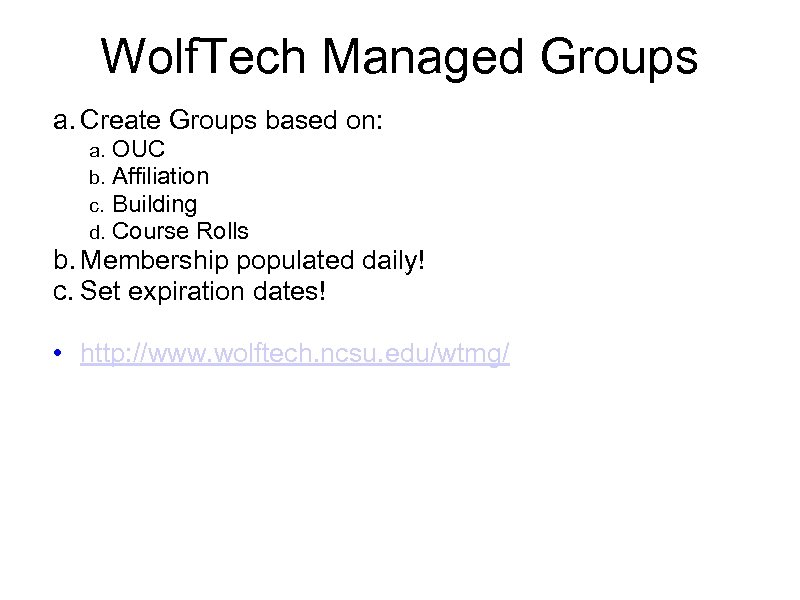 Wolf. Tech Managed Groups a. Create Groups based on: a. b. c. d. OUC