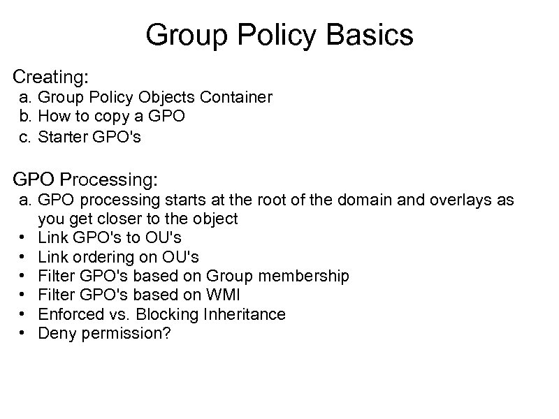 Group Policy Basics Creating: a. Group Policy Objects Container b. How to copy a