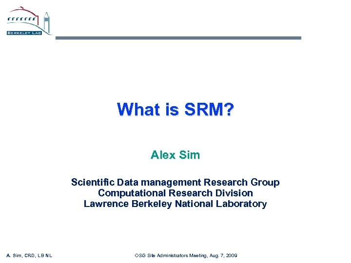 What is SRM? Alex Sim Scientific Data management Research Group Computational Research Division Lawrence