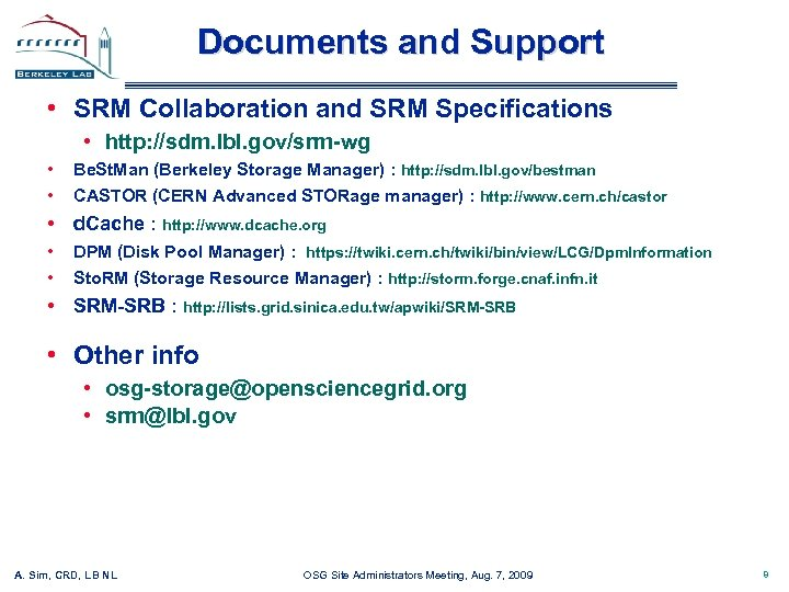 Documents and Support • SRM Collaboration and SRM Specifications • http: //sdm. lbl. gov/srm-wg
