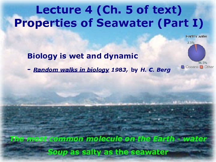 Lecture 4 (Ch. 5 of text) Properties of Seawater (Part I) Biology is wet