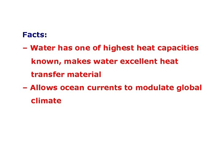Facts: – Water has one of highest heat capacities ccknown, makes water excellent heat