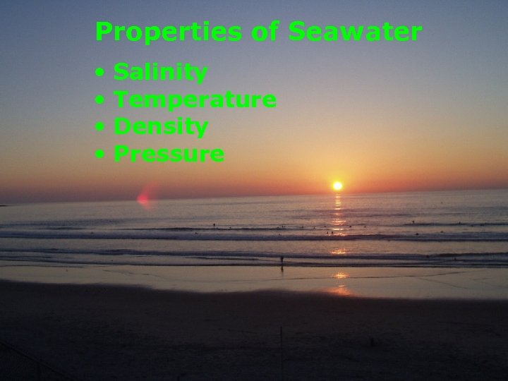 Properties of Seawater • • Salinity Temperature Density Pressure