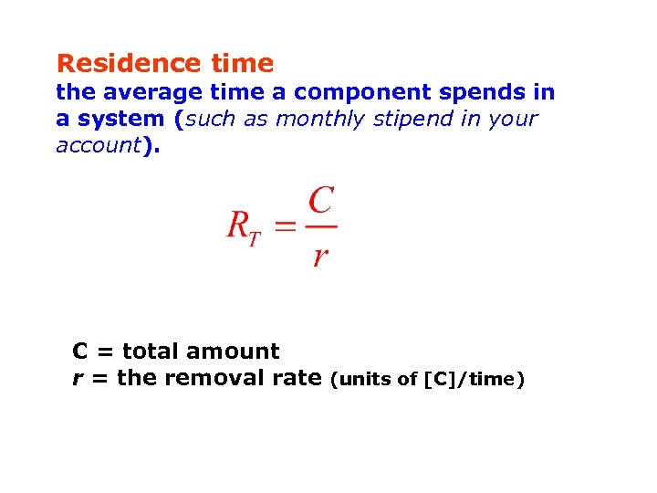 Residence time the average time a component spends in a system (such as monthly