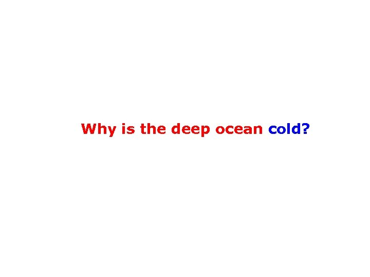 Why is the deep ocean cold?
