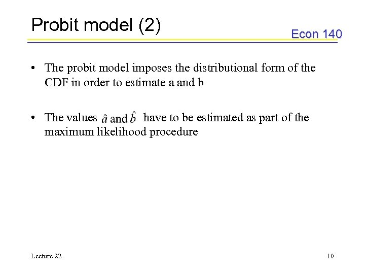 Probit model (2) Econ 140 • The probit model imposes the distributional form of