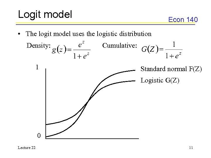 Logit model Econ 140 • The logit model uses the logistic distribution Density: 1