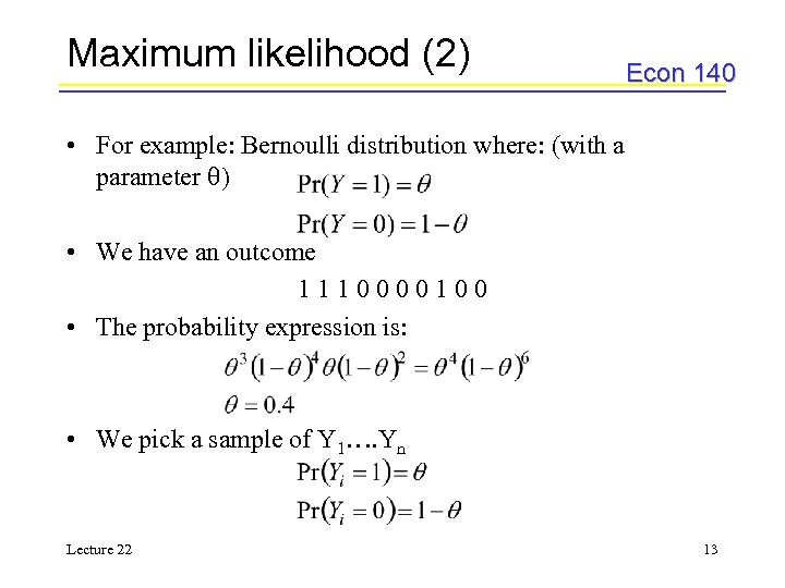 Maximum likelihood (2) Econ 140 • For example: Bernoulli distribution where: (with a parameter