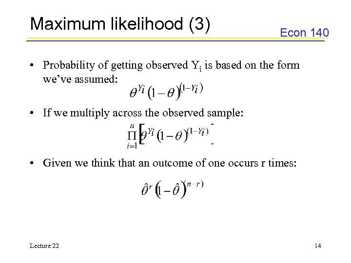 Maximum likelihood (3) Econ 140 • Probability of getting observed Yi is based on