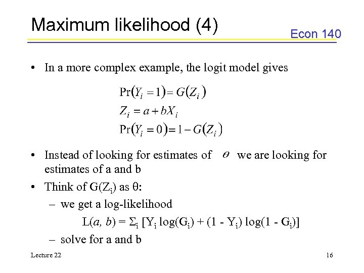 Maximum likelihood (4) Econ 140 • In a more complex example, the logit model