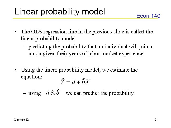 Linear probability model Econ 140 • The OLS regression line in the previous slide