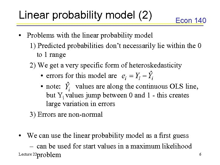 Linear probability model (2) Econ 140 • Problems with the linear probability model 1)