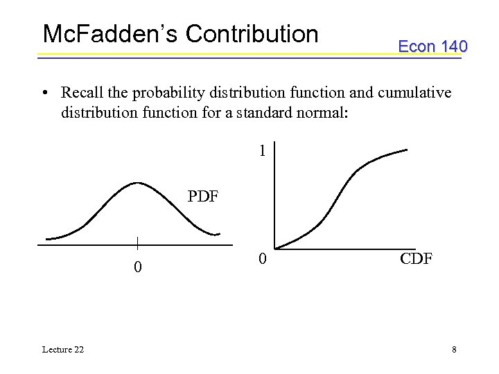 Mc. Fadden's Contribution Econ 140 • Recall the probability distribution function and cumulative distribution