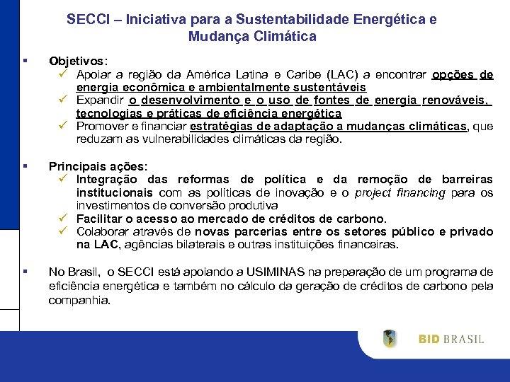 SECCI – Iniciativa para a Sustentabilidade Energética e Mudança Climática § Objetivos: ü Apoiar
