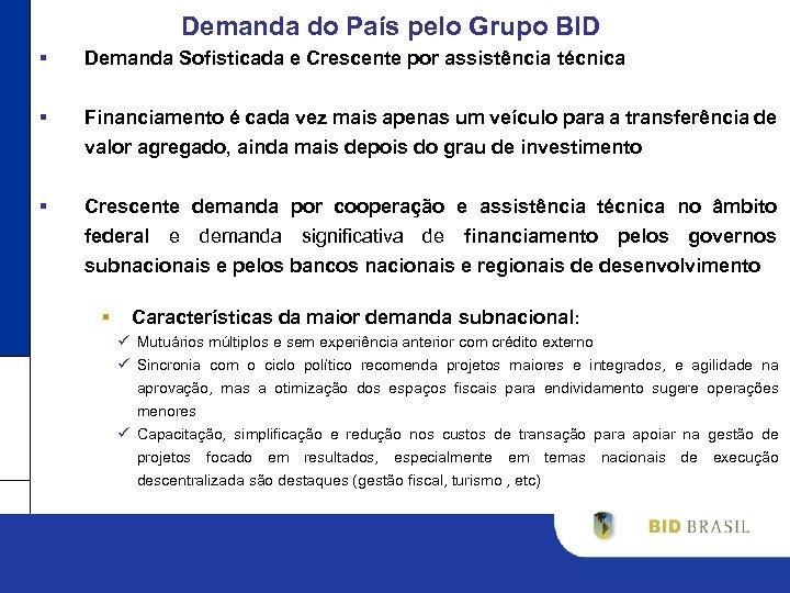 Demanda do País pelo Grupo BID § Demanda Sofisticada e Crescente por assistência técnica