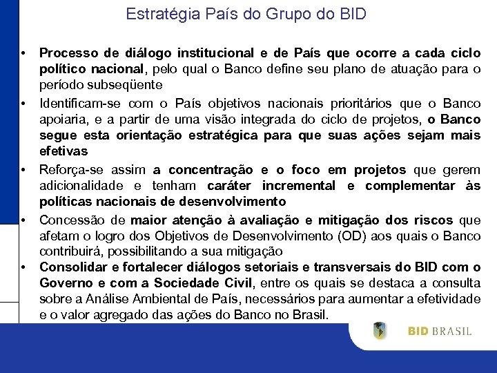 Estratégia País do Grupo do BID • • • Processo de diálogo institucional e