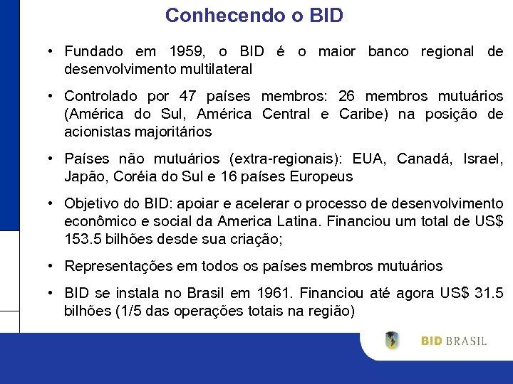 Conhecendo o BID • Fundado em 1959, o BID é o maior banco regional