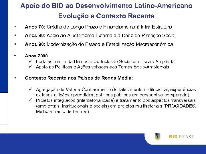 Apoio do BID ao Desenvolvimento Latino-Americano Evolução e Contexto Recente § Anos 70: Crédito