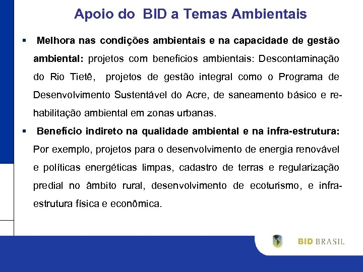 Apoio do BID a Temas Ambientais § Melhora nas condições ambientais e na capacidade