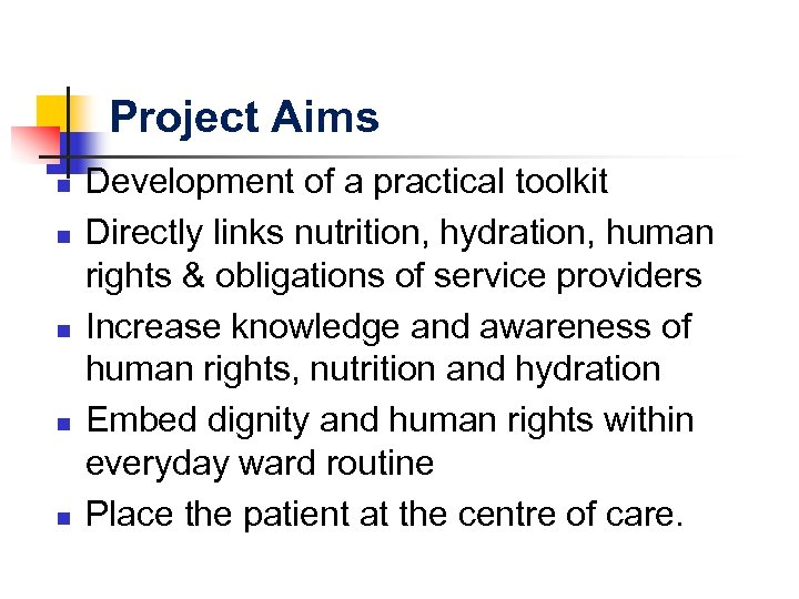 Project Aims n n n Development of a practical toolkit Directly links nutrition, hydration,