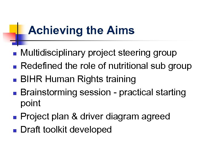 Achieving the Aims n n n Multidisciplinary project steering group Redefined the role of