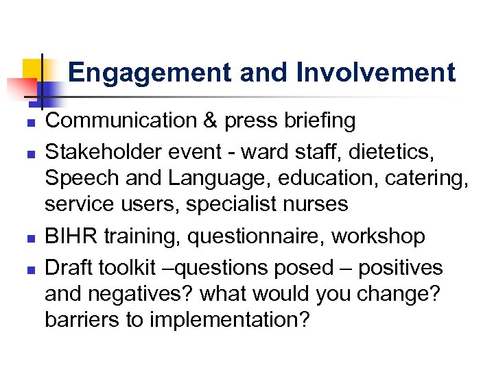 Engagement and Involvement n n Communication & press briefing Stakeholder event - ward staff,