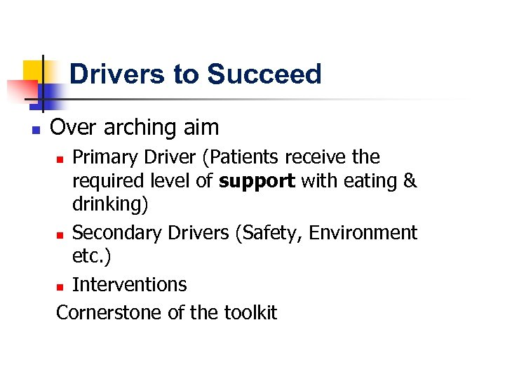Drivers to Succeed n Over arching aim Primary Driver (Patients receive the required level