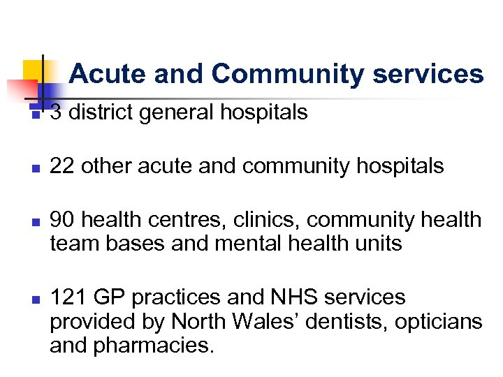 Acute and Community services n 3 district general hospitals n 22 other acute and